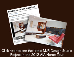 Click hear to see the latest MJR Design Studio Project in the 2012 AIA Home Tour